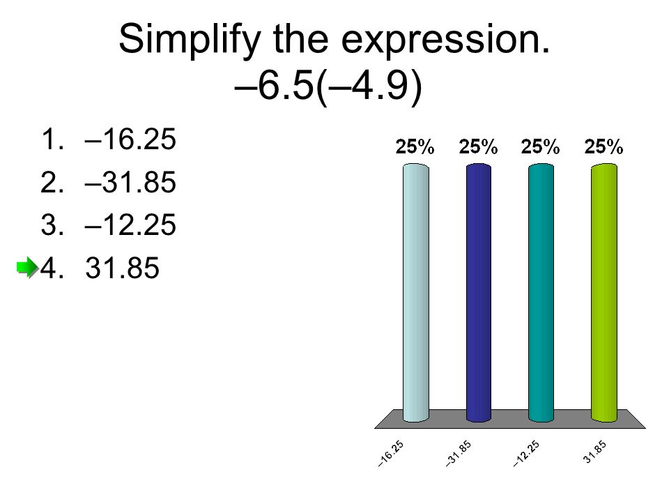–6.5(–4.9) 1.–16.25 2.–31.85 3.–12.25 4.31.85 Simplify the expression.