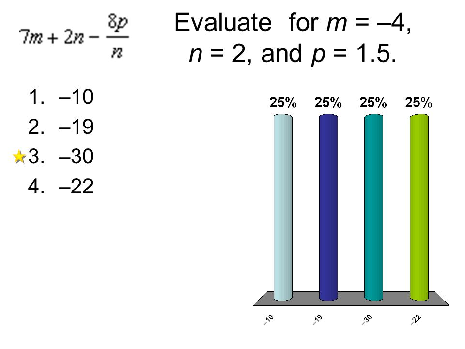Evaluate for m = –4, n = 2, and p = 1.5. 1.–10 2.–19 3.–30 4.–22