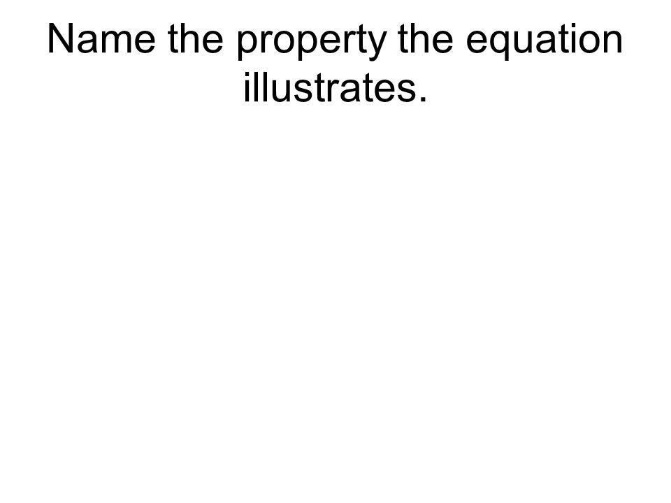 Name the property the equation illustrates.