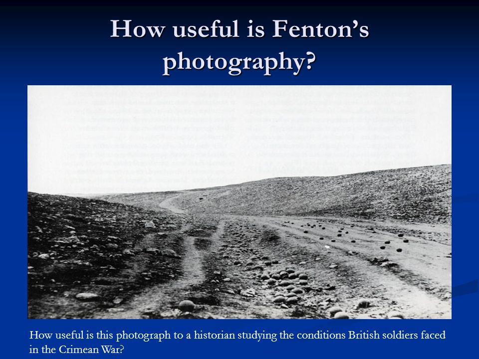 How useful is Fentons photography? How useful is this photograph to a historian studying the conditions British soldiers faced in the Crimean War?