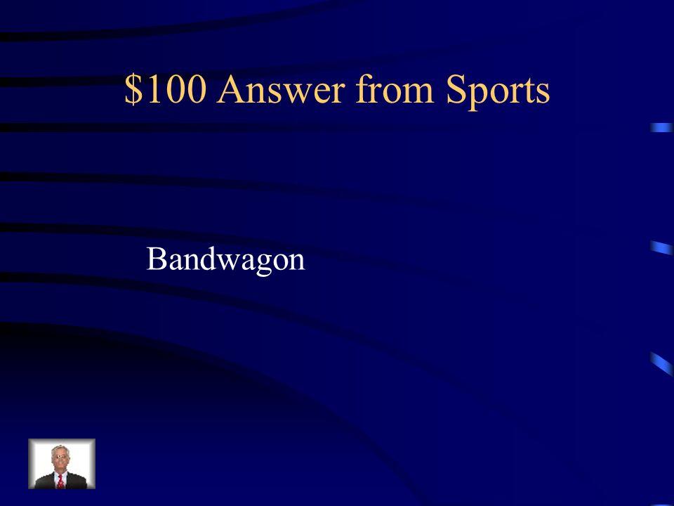 $100 Answer from Sports Bandwagon