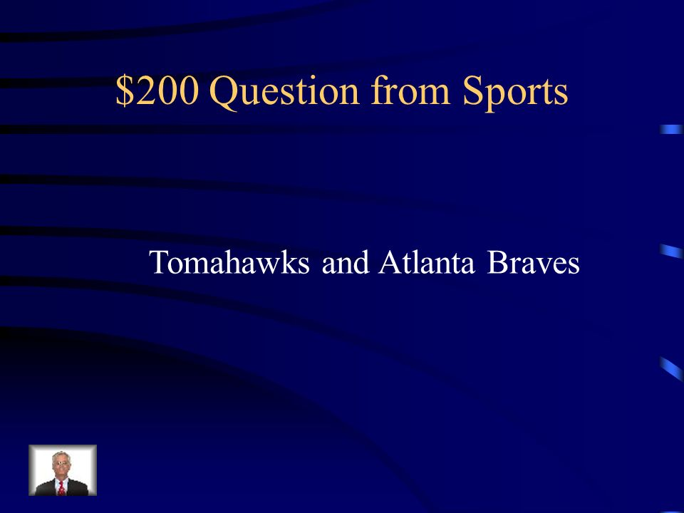 $200 Question from Sports Tomahawks and Atlanta Braves