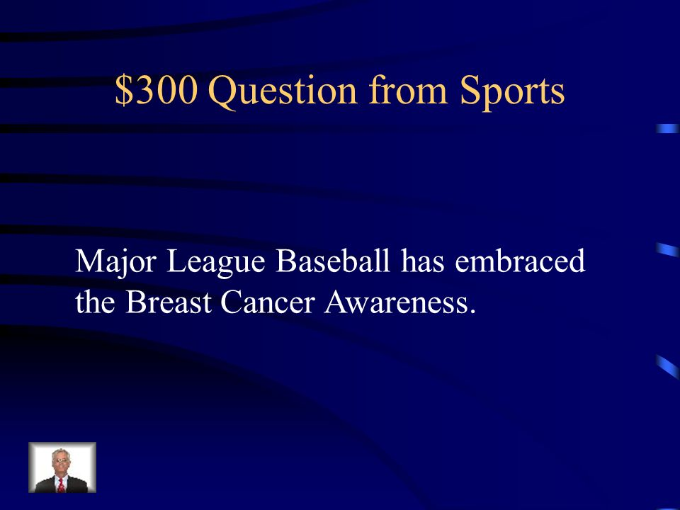 $300 Question from Sports Major League Baseball has embraced the Breast Cancer Awareness.