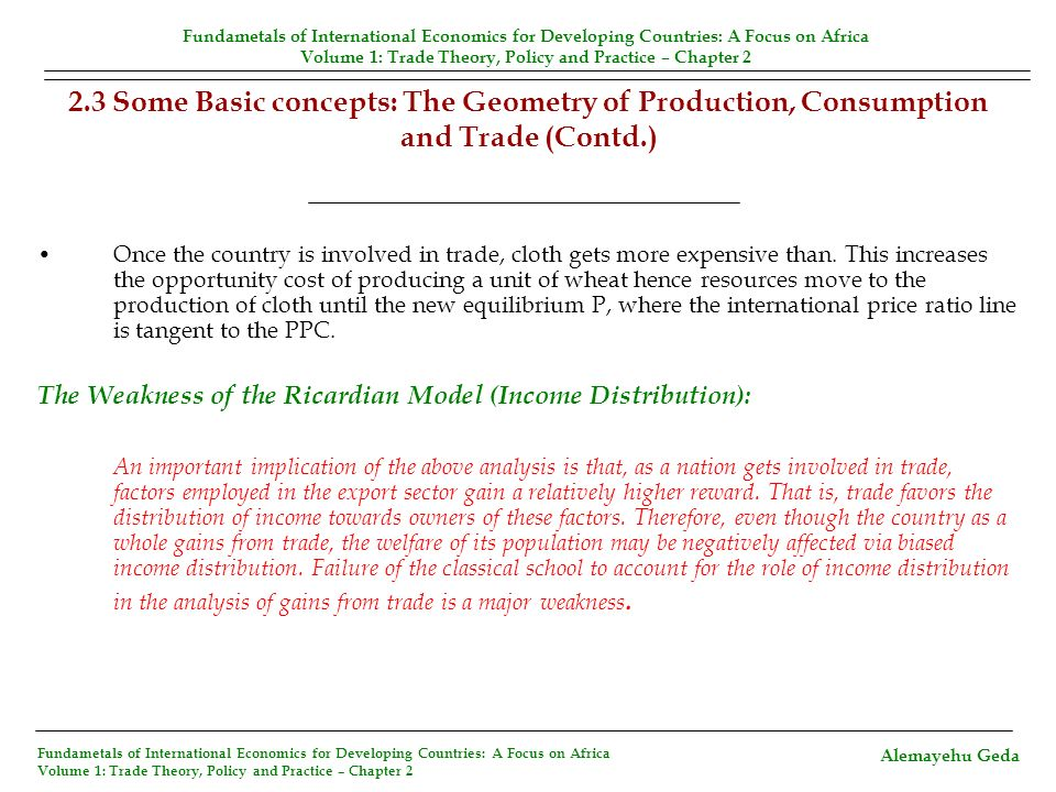 2.3 Some Basic concepts: The Geometry of Production, Consumption and Trade (Contd.) Once the country is involved in trade, cloth gets more expensive t
