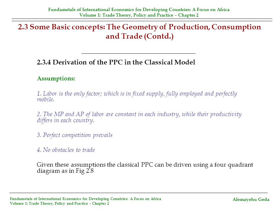 2.3 Some Basic concepts: The Geometry of Production, Consumption and Trade (Contd.) 2.3.4 Derivation of the PPC in the Classical Model Assumptions: 1.
