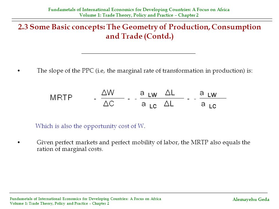 2.3 Some Basic concepts: The Geometry of Production, Consumption and Trade (Contd.) The slope of the PPC (i.e, the marginal rate of transformation in