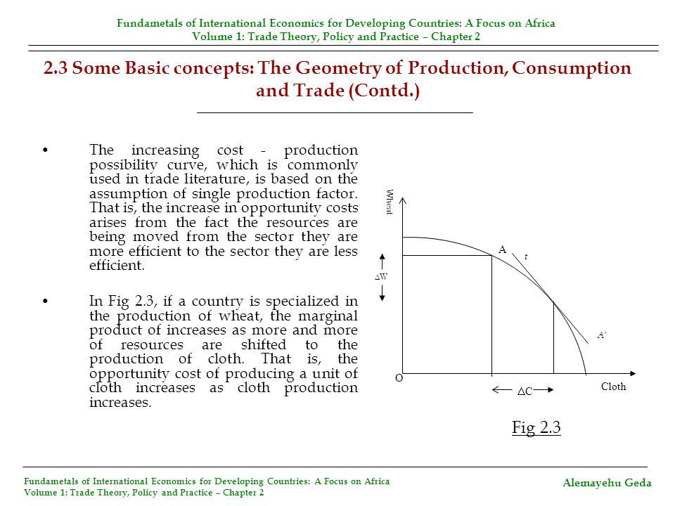2.3 Some Basic concepts: The Geometry of Production, Consumption and Trade (Contd.) 2.3.5 Free Trade with Incomplete Specialization in the Large Country If the size of the trading countries is different, the large country may not completely specialize in the production of the export good because the small country may be incapable of sufficiently supplying the import good.