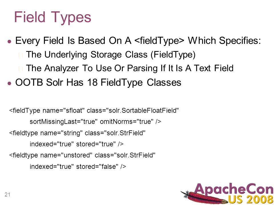 21 Field Types Every Field Is Based On A Which Specifies: The Underlying Storage Class (FieldType) The Analyzer To Use Or Parsing If It Is A Text Fiel