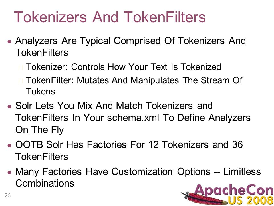 23 Tokenizers And TokenFilters Analyzers Are Typical Comprised Of Tokenizers And TokenFilters Tokenizer: Controls How Your Text Is Tokenized TokenFilt