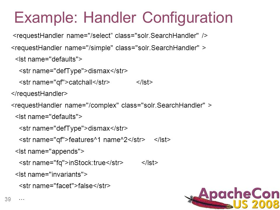 39 Example: Handler Configuration dismax catchall dismax features^1 name^2 inStock:true false...