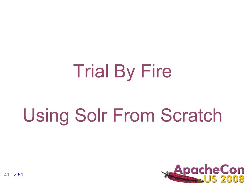 41 Trial By Fire Using Solr From Scratch -> 51