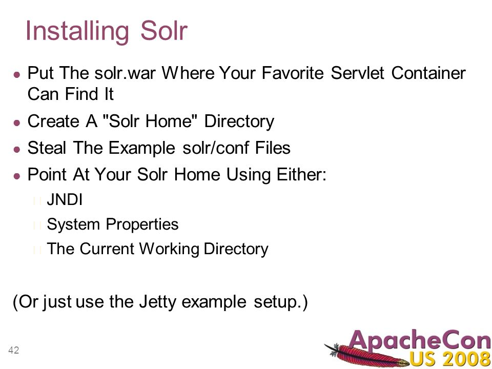 42 Installing Solr Put The solr.war Where Your Favorite Servlet Container Can Find It Create A