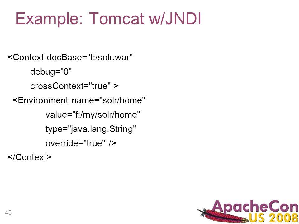43 Example: Tomcat w/JNDI <Context docBase=