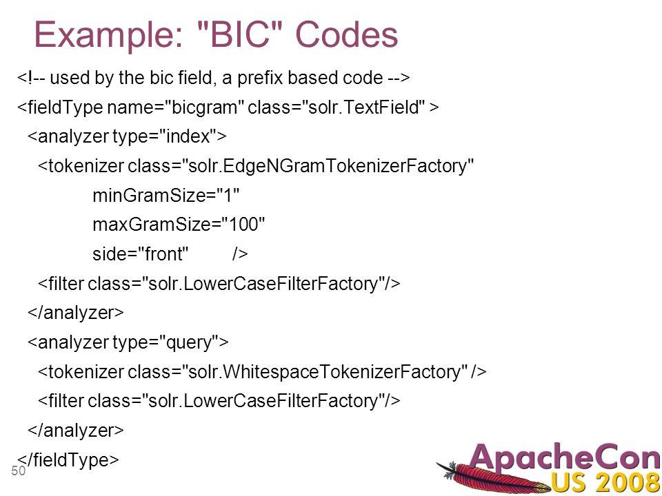 50 Example: BIC Codes <tokenizer class= solr.EdgeNGramTokenizerFactory minGramSize= 1 maxGramSize= 100 side= front />