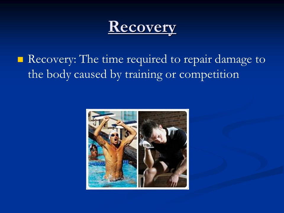 Recovery Recovery: The time required to repair damage to the body caused by training or competition