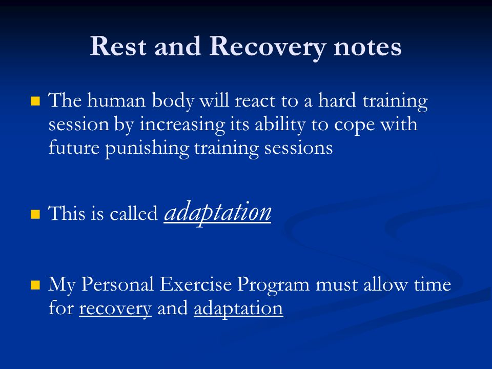 Rest and Recovery notes The human body will react to a hard training session by increasing its ability to cope with future punishing training sessions