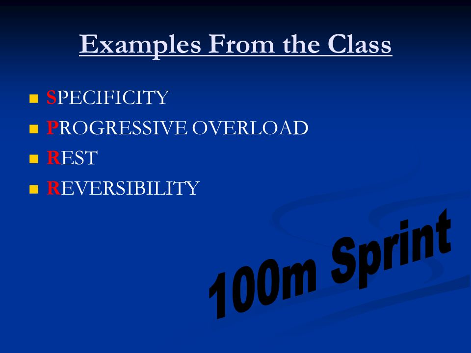 Examples From the Class SPECIFICITY PROGRESSIVE OVERLOAD REST REVERSIBILITY
