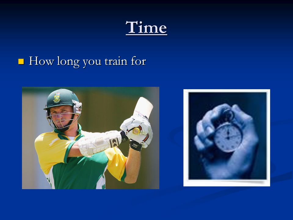 Time How long you train for How long you train for