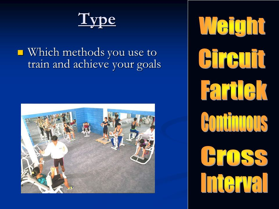 Type Which methods you use to train and achieve your goals Which methods you use to train and achieve your goals
