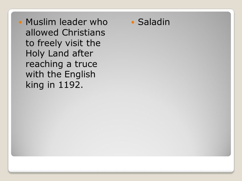Muslim leader who allowed Christians to freely visit the Holy Land after reaching a truce with the English king in 1192. Saladin