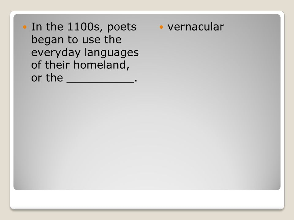 In the 1100s, poets began to use the everyday languages of their homeland, or the __________. vernacular