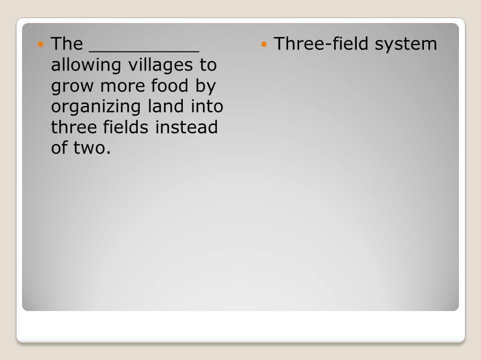 The __________ allowing villages to grow more food by organizing land into three fields instead of two. Three-field system