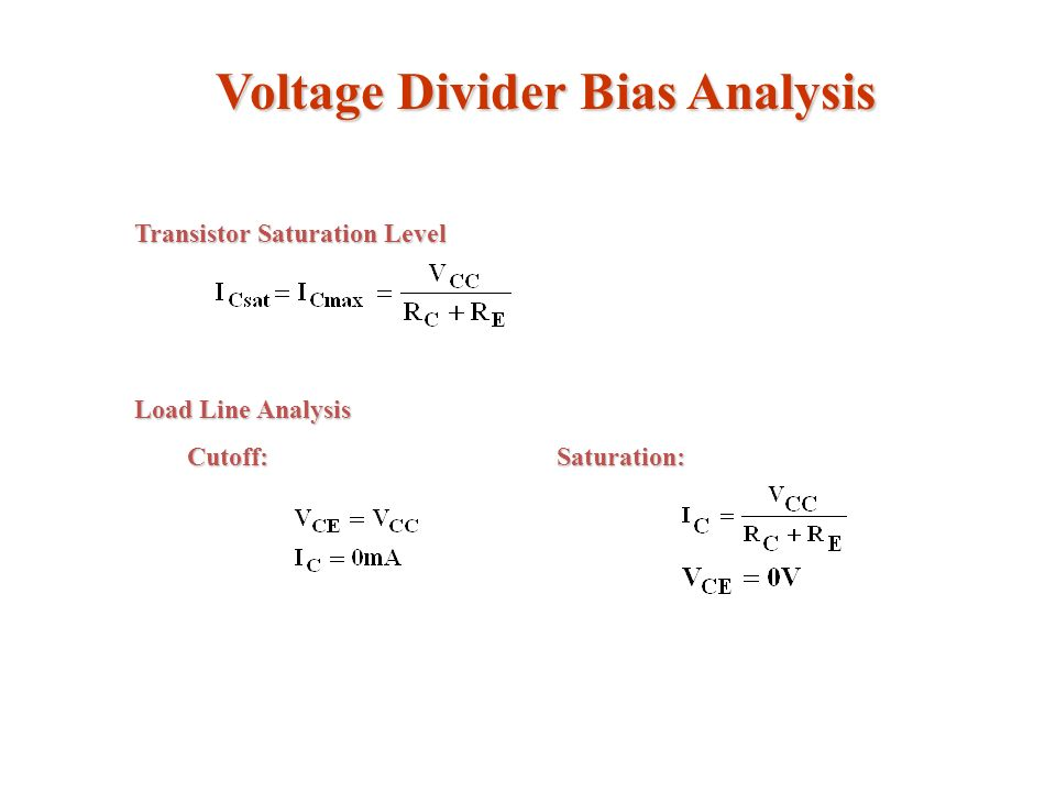 Voltage Divider Bias Analysis Transistor Saturation Level Load Line Analysis Cutoff:Saturation: