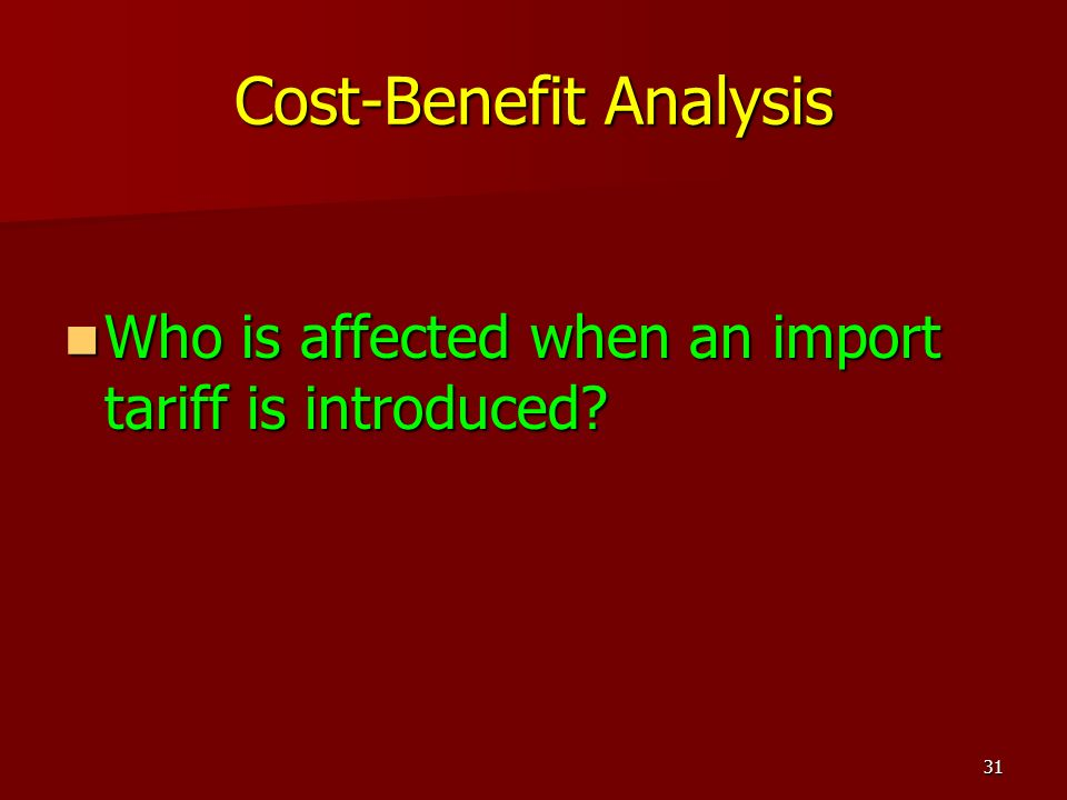 31 Cost-Benefit Analysis Who is affected when an import tariff is introduced? Who is affected when an import tariff is introduced?