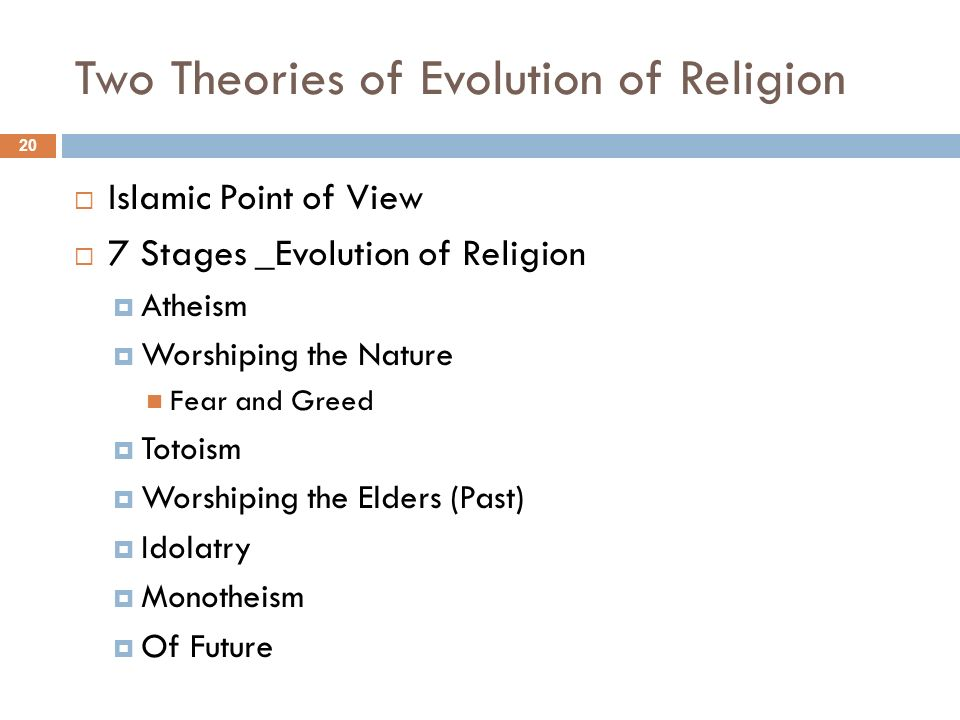 Two Theories of Evolution of Religion Islamic Point of View 7 Stages _Evolution of Religion Atheism Worshiping the Nature Fear and Greed Totoism Worsh