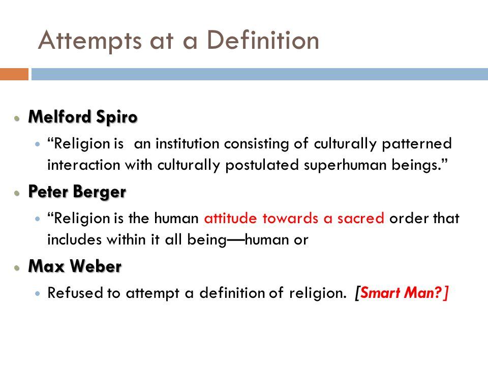 Attempts at a Definition Melford Spiro Melford Spiro Religion is an institution consisting of culturally patterned interaction with culturally postula