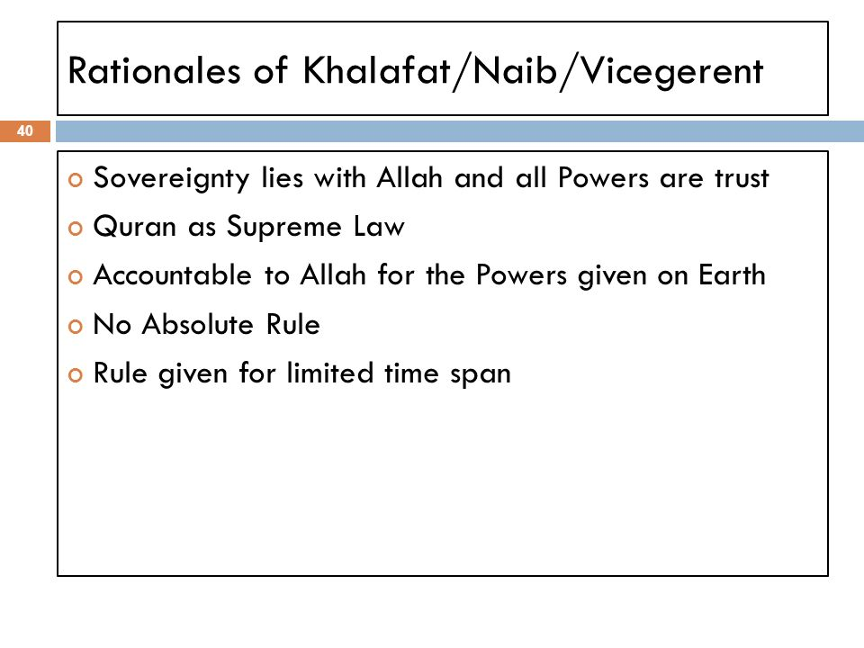Rationales of Khalafat/Naib/Vicegerent 40 Sovereignty lies with Allah and all Powers are trust Quran as Supreme Law Accountable to Allah for the Power