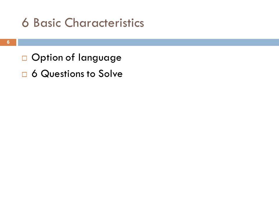 6 Basic Characteristics Option of language 6 Questions to Solve 6