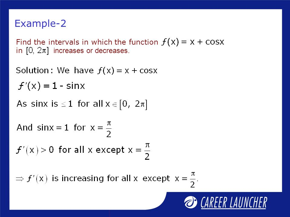 Example-2 Find the intervals in which the function in increases or decreases.