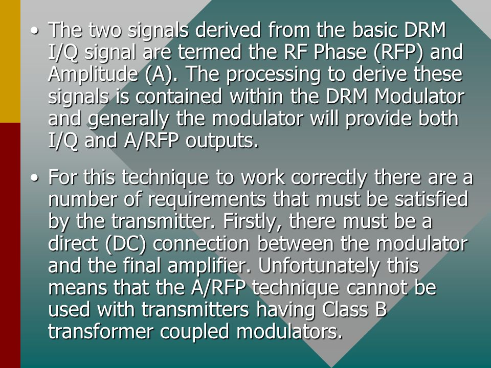 The two signals derived from the basic DRM I/Q signal are termed the RF Phase (RFP) and Amplitude (A).