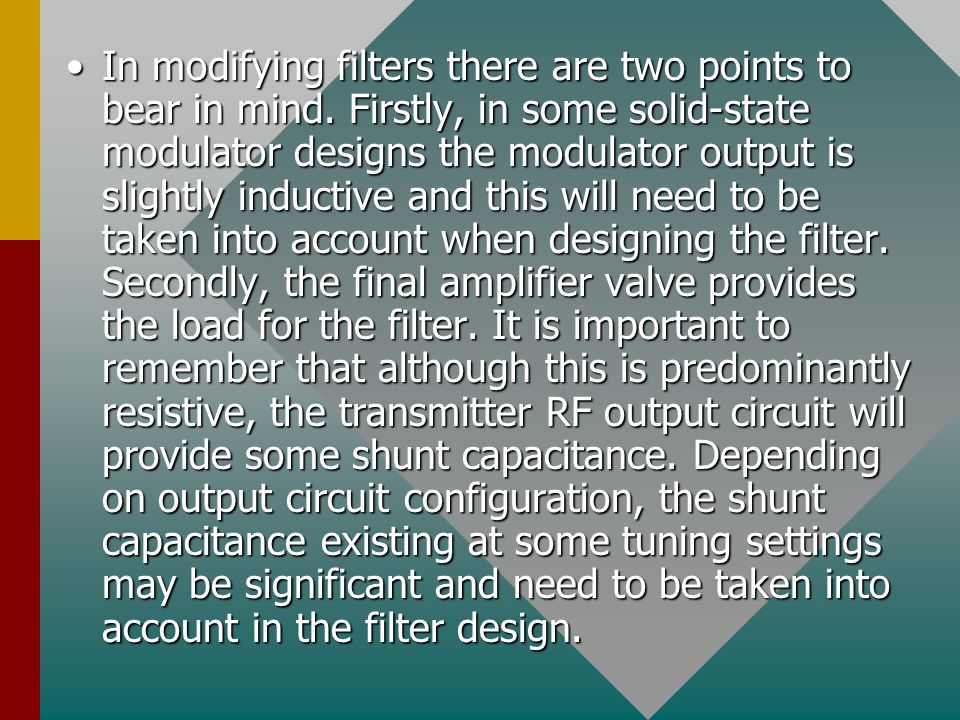 In modifying filters there are two points to bear in mind.