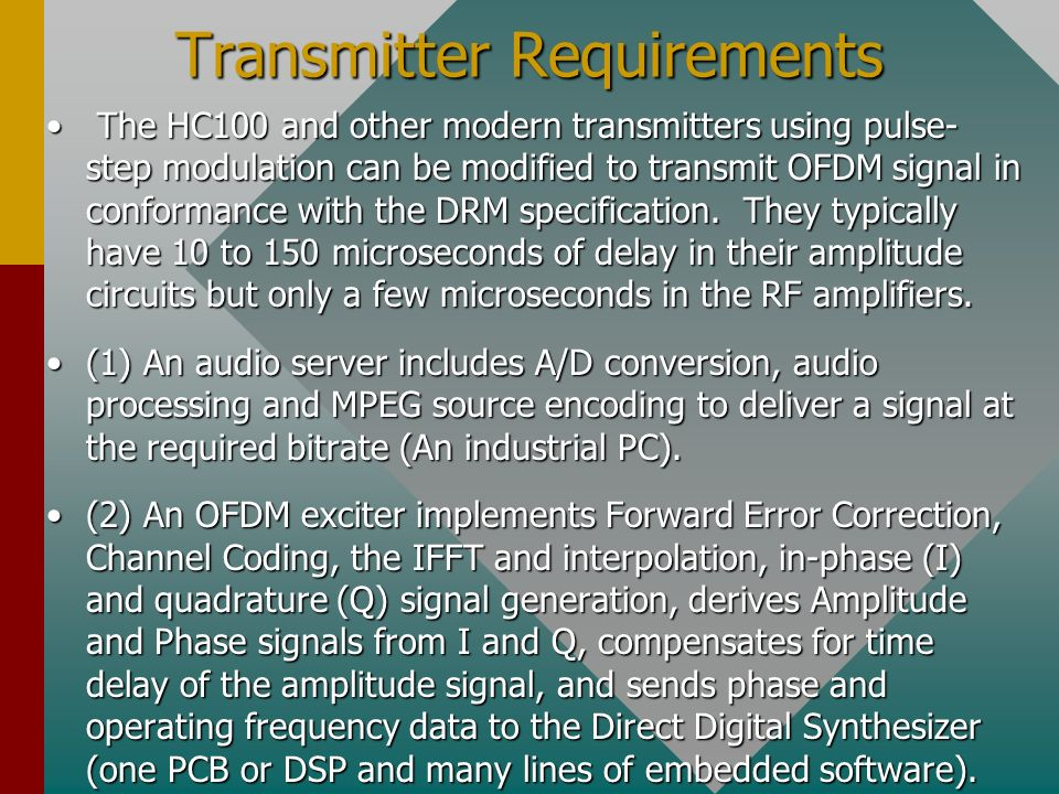Transmitter Requirements The HC100 and other modern transmitters using pulse- step modulation can be modified to transmit OFDM signal in conformance with the DRM specification.