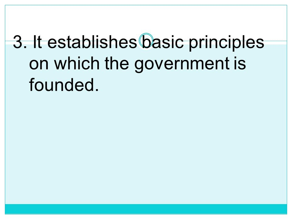 BASIC PURPOSES OF CONSTITUTION: 1. Prescribes the permanent framework of the system of government; 2. It assigns to the different departments their re