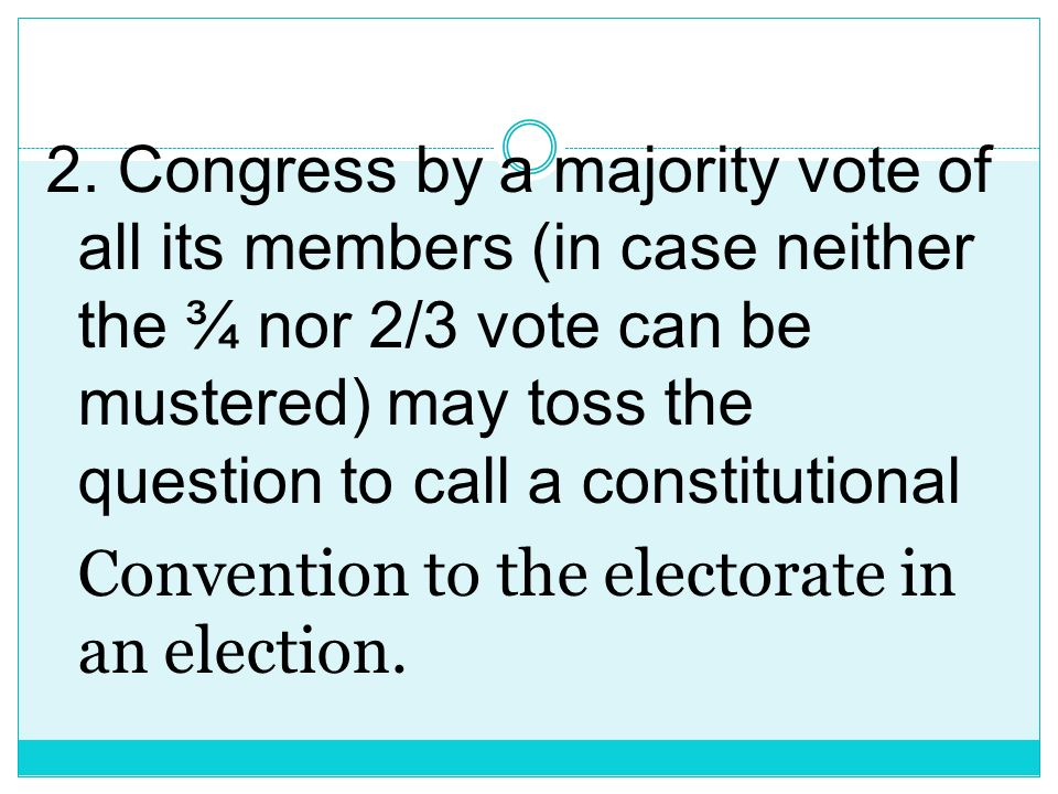 Method by which constitutional convention may be called. 1. Congress by two-thirds vote of all its members may call a constitutional convention; or
