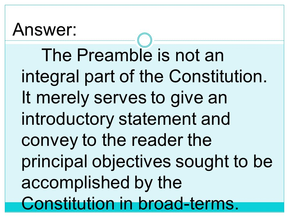 1987 CONSTITUTION Preamble Q. Is preamble an integral part of the Constitution? What is the purpose of Preamble? Is it a source of substantive power?