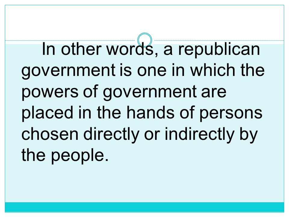 A republic is a representative democracy. And the essence of republicanism is popular representation and ultimate control by the people.