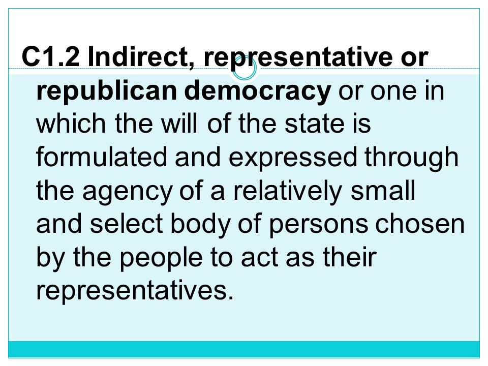C1.1 Direct or pure democracy or one in which the will of the state is formulated or expressed directly and immediately through the people in a mass m