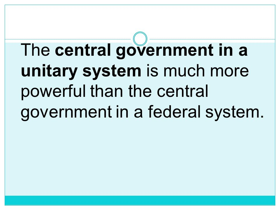 In unitary systems, with laws giving virtually all authority to the central government. The central government may delegate duties to cities or other
