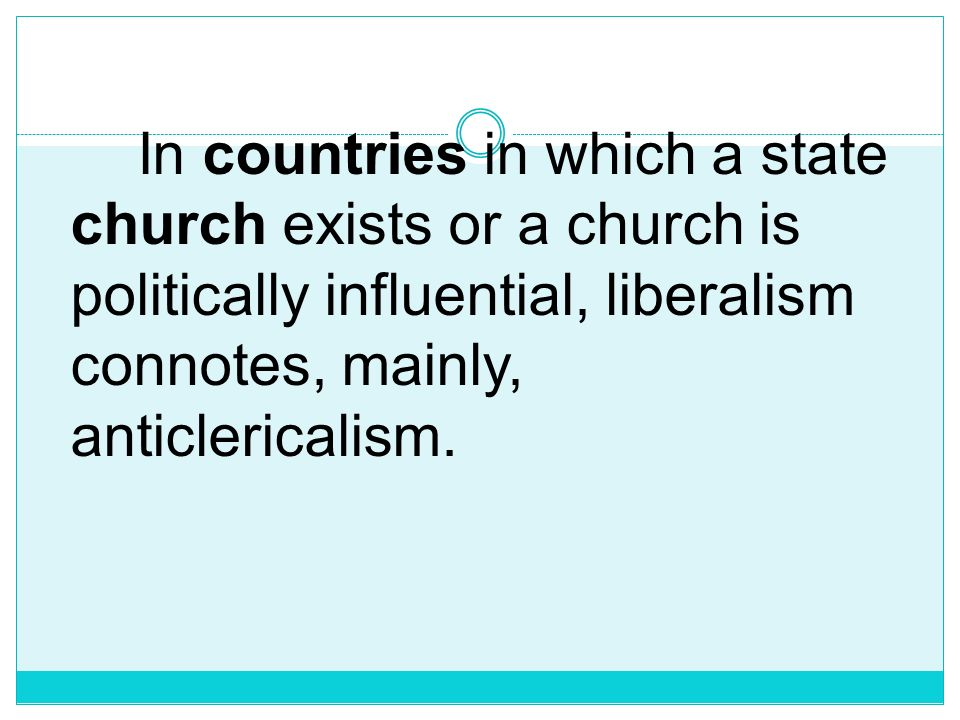 For example, in countries in which the political and religious authorities are separate, liberalism connotes, mainly, political, economic, and social