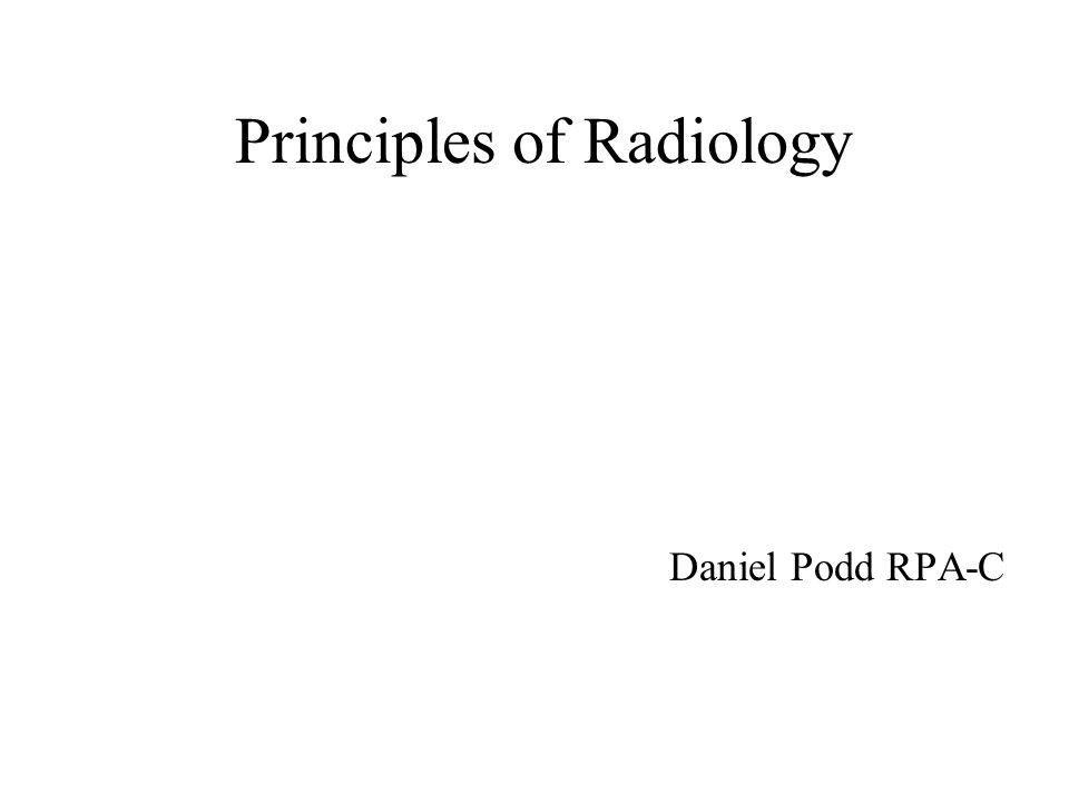 Principles of Radiology Daniel Podd RPA-C