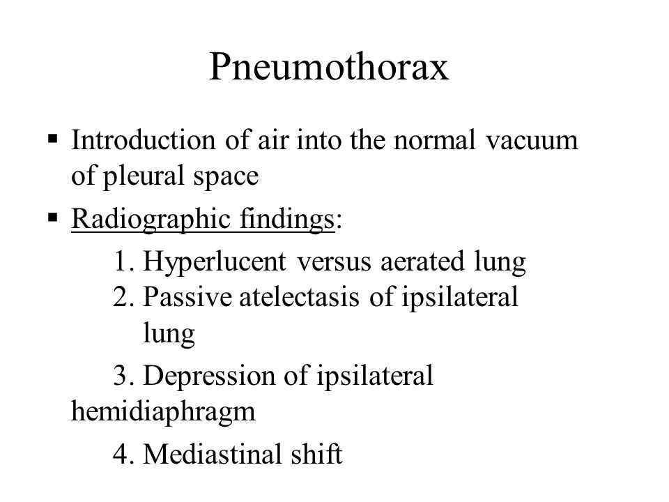 Pneumothorax Introduction of air into the normal vacuum of pleural space Radiographic findings: 1. Hyperlucent versus aerated lung 2. Passive atelecta