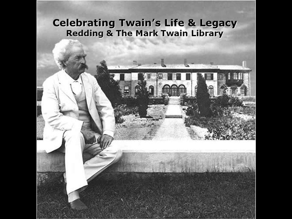 Celebrating Twains Life & Legacy Redding & The Mark Twain Library