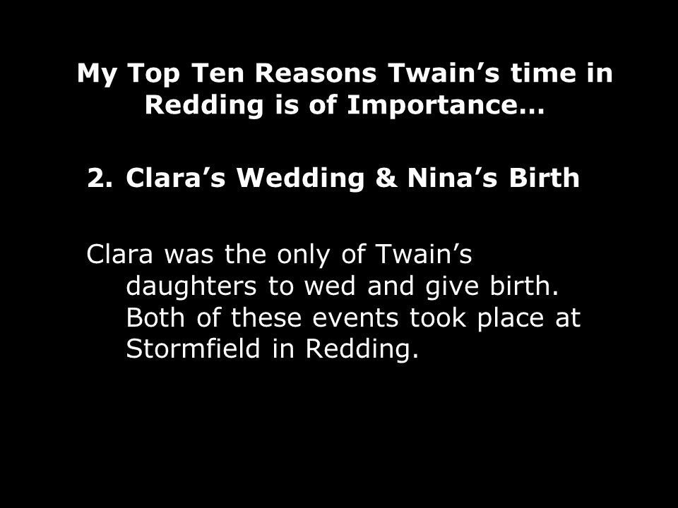 My Top Ten Reasons Twains time in Redding is of Importance… 2.Claras Wedding & Ninas Birth Clara was the only of Twains daughters to wed and give birth.