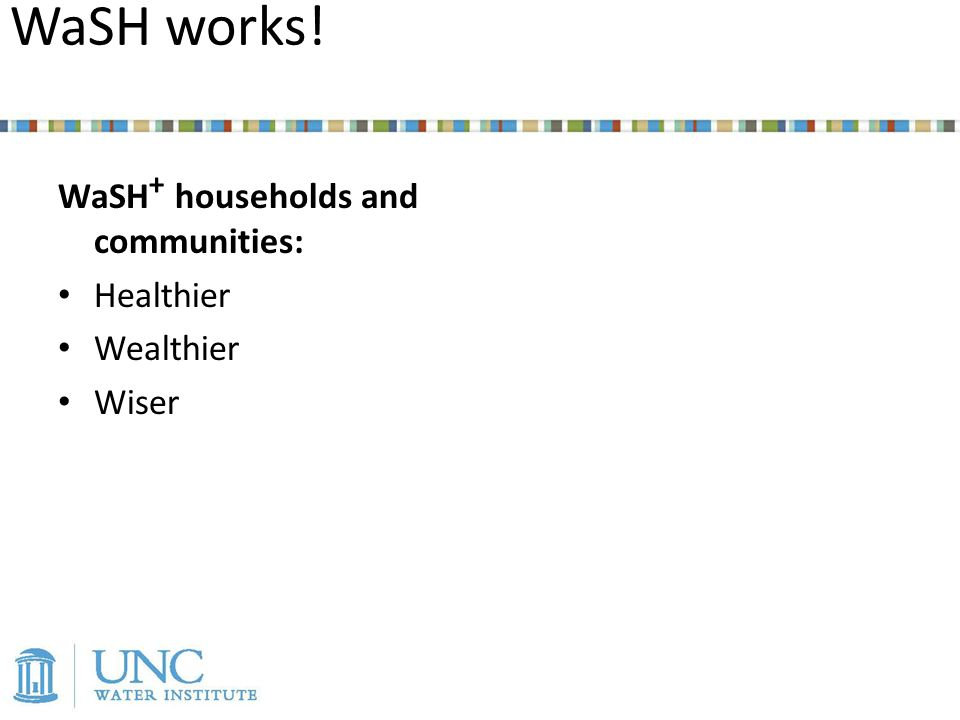 WaSH works! WaSH + households and communities: Healthier Wealthier Wiser