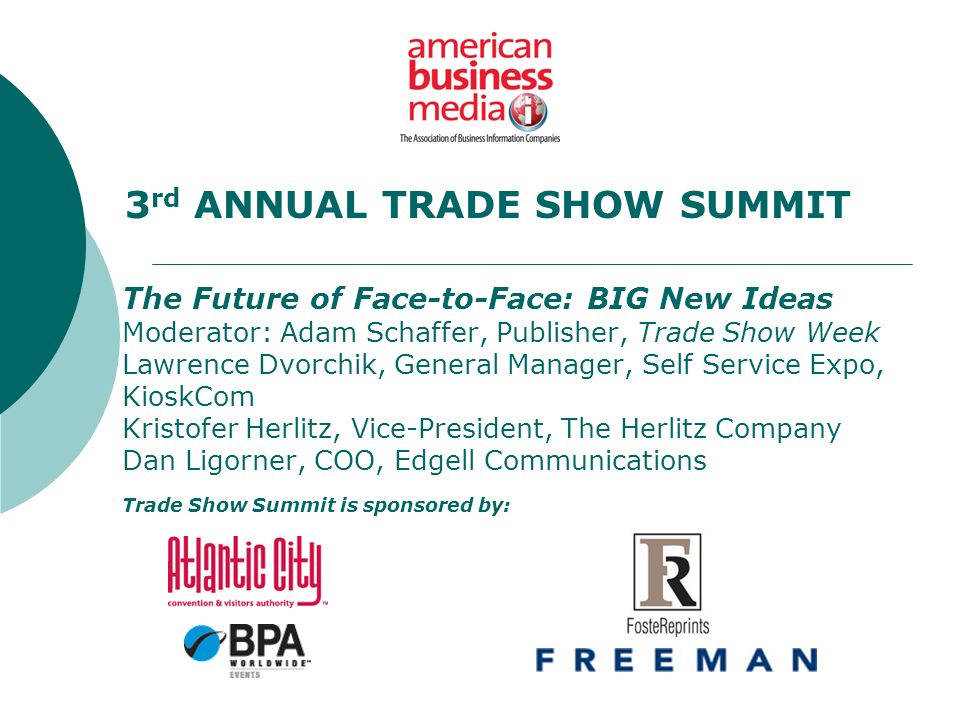 The Future of Face-to-Face: BIG New Ideas Moderator: Adam Schaffer, Publisher, Trade Show Week Lawrence Dvorchik, General Manager, Self Service Expo,