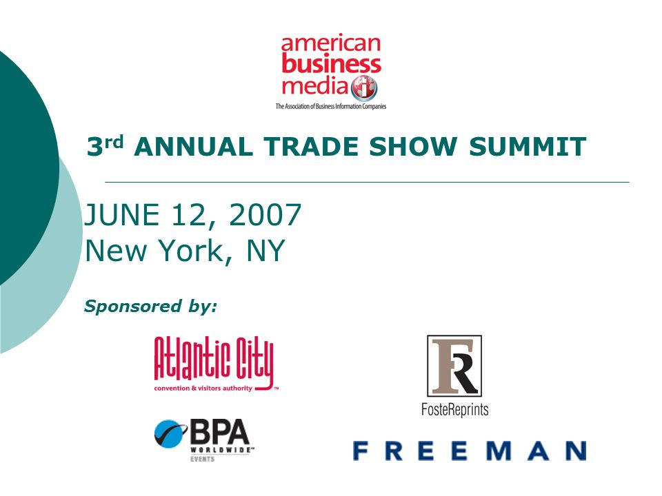 JUNE 12, 2007 New York, NY Sponsored by: 3 rd ANNUAL TRADE SHOW SUMMIT